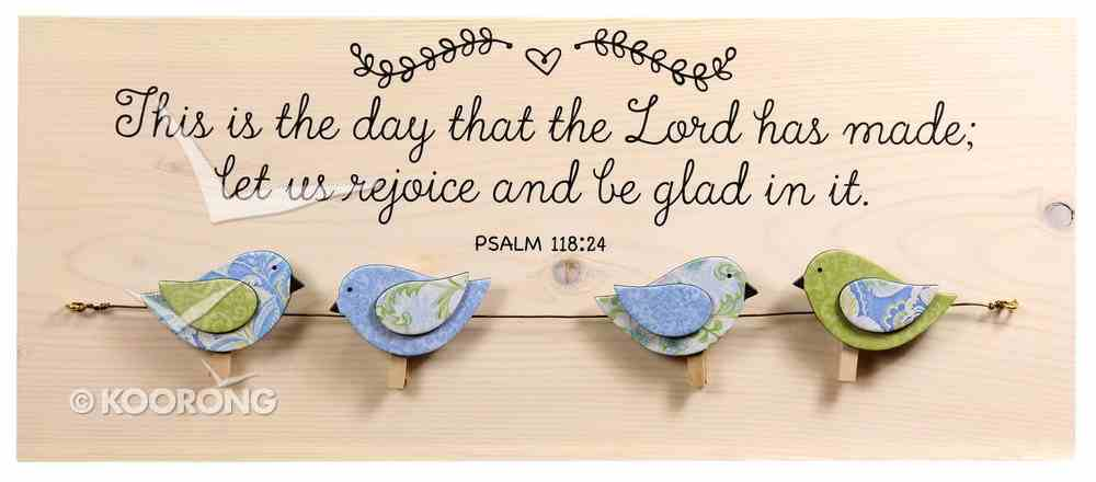 Chirps Wall Art With Photo/Note Clips: This is the Day That the Lord Has Made; Let Us Rejoice and Be Glad in It (Psalm 118:24) Plaque