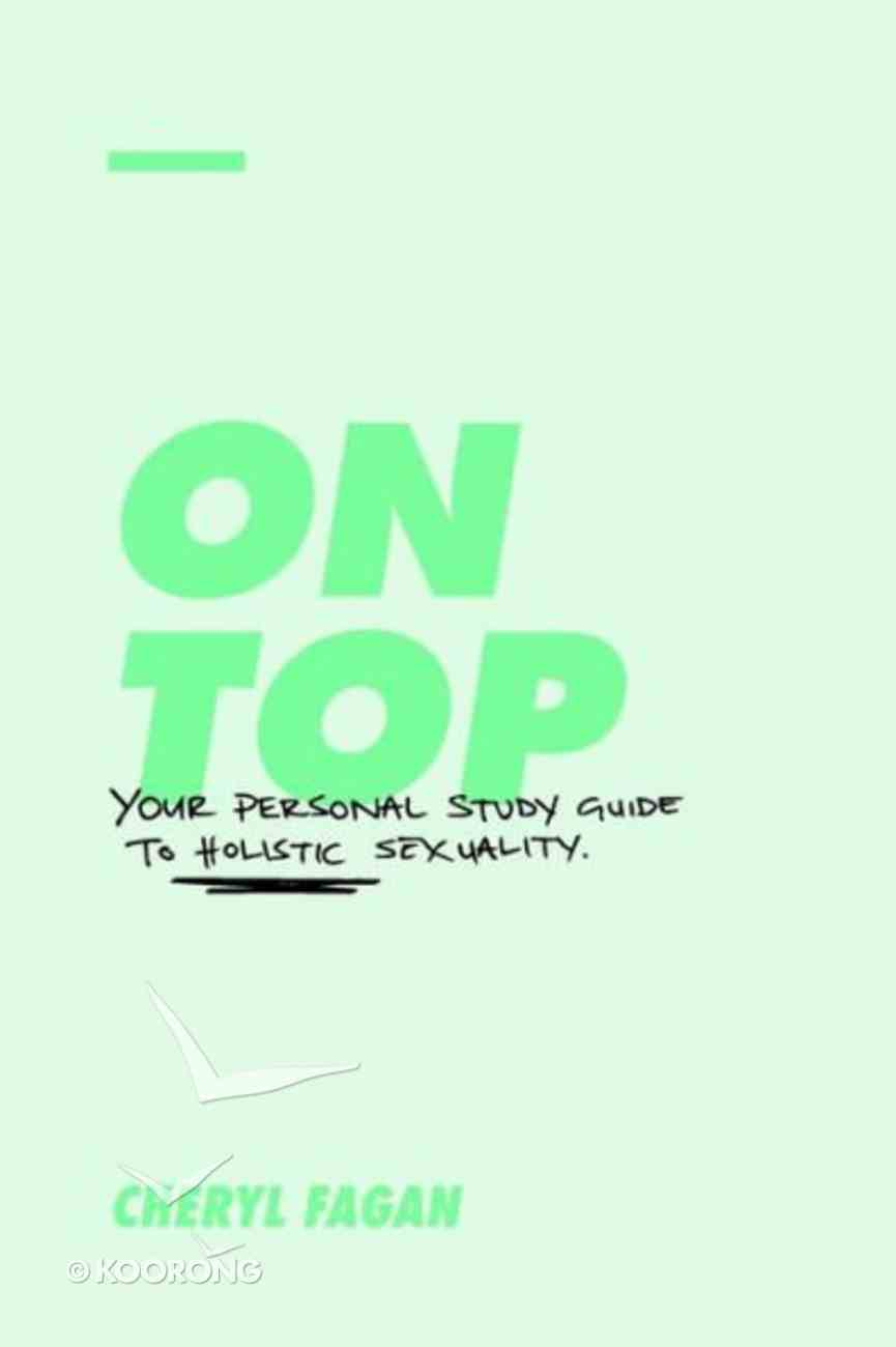 On Top: Your Personal Study Guide to Holistic Sexuality Paperback