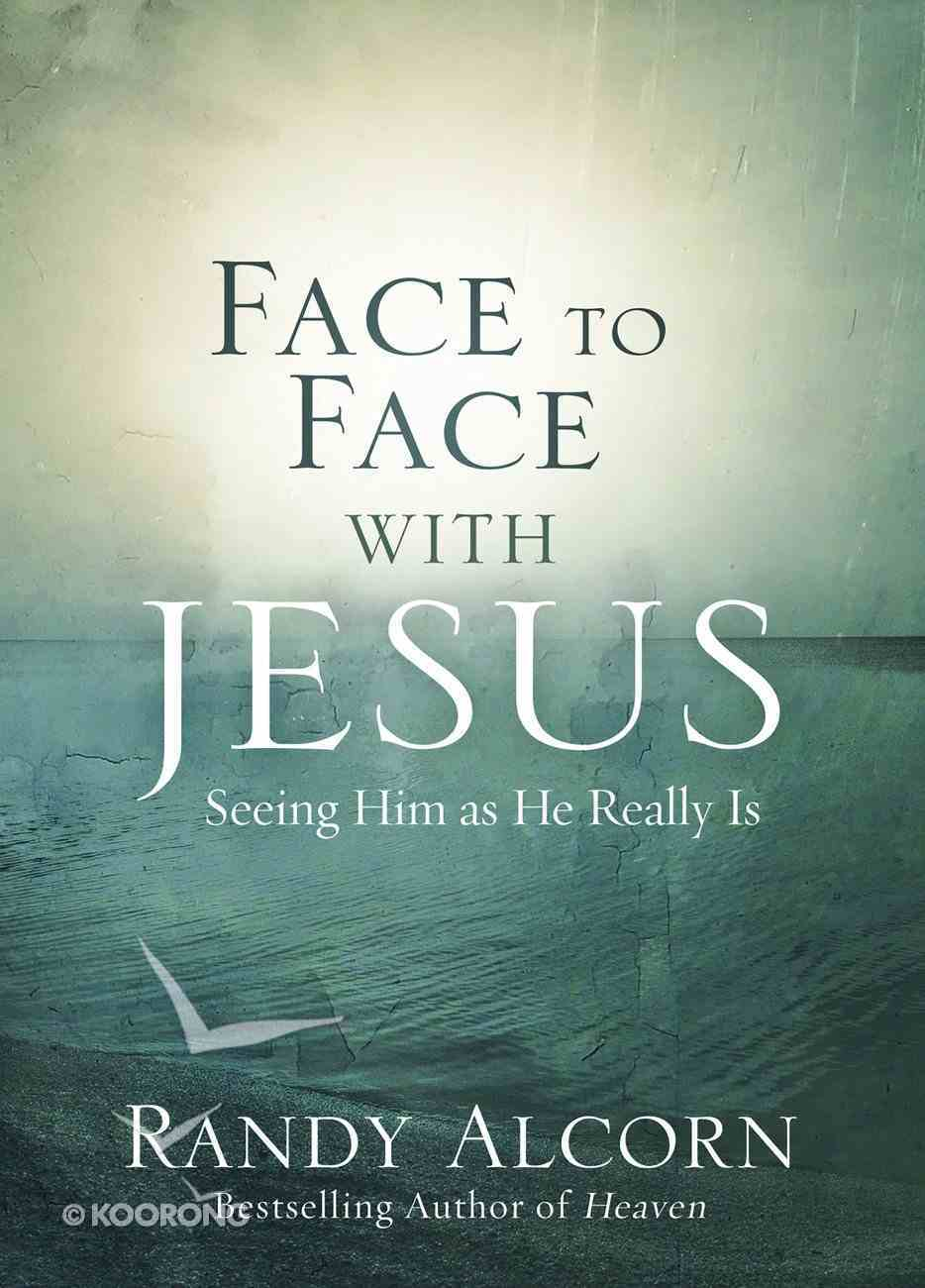 Face to Face With Jesus: Seeing Him as He Really is Paperback