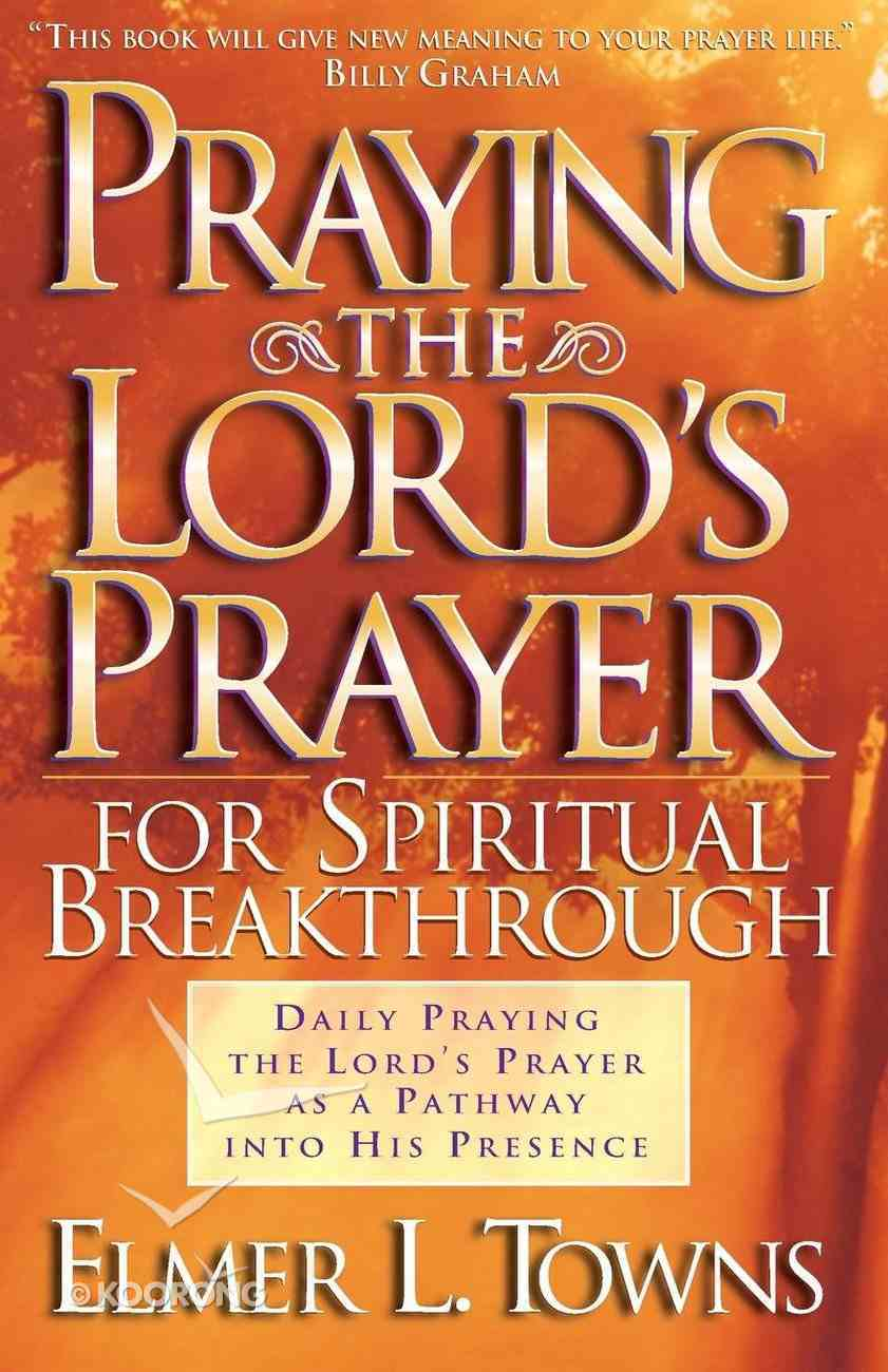 Praying the Lord's Prayer For Spiritual Breakthrough Paperback