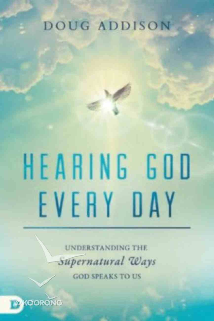 Hearing God Every Day: Understanding the Supernatural Ways God Speaks to Us Paperback