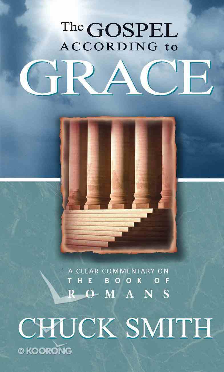 The Gospel According to Grace: A Clear Commentary on the Book of Romans Paperback