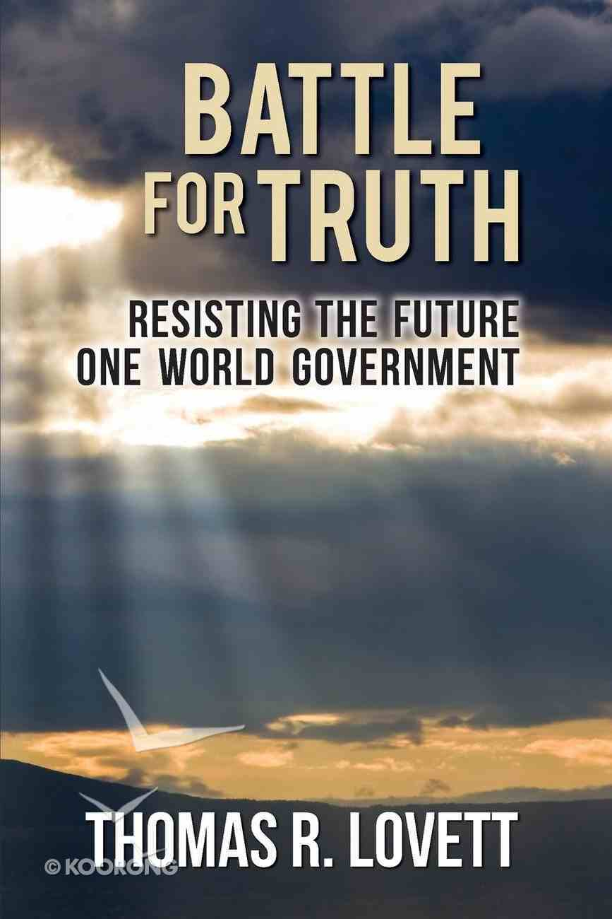Battle For Truth: Resisting the Future One World Government Paperback