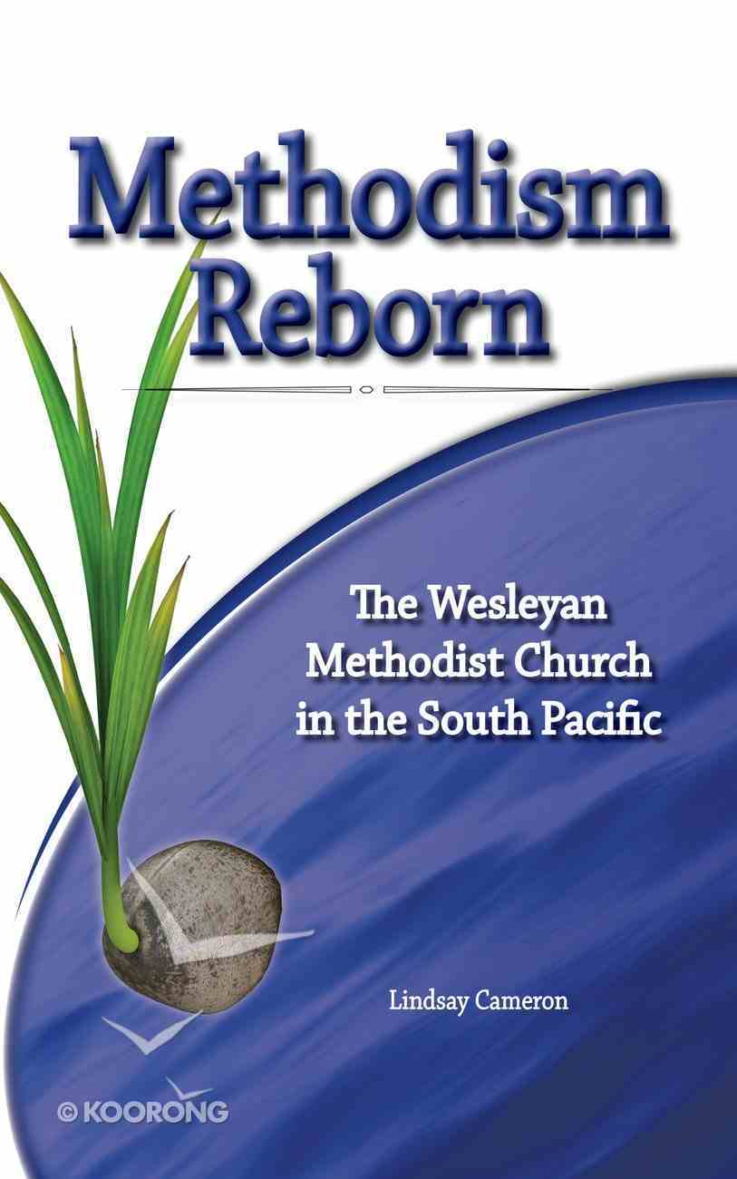 Methodism Reborn: The Wesleyan Methodist Church in the South Pacific Hardback