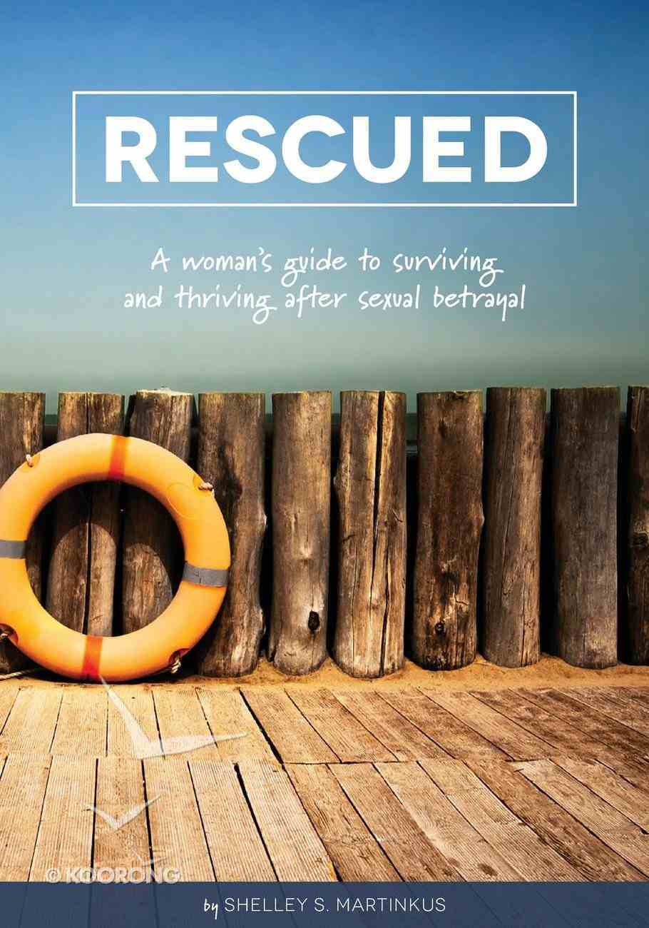 Rescued: A Woman's Guide to Surviving and Thriving After Sexual Betrayal Paperback