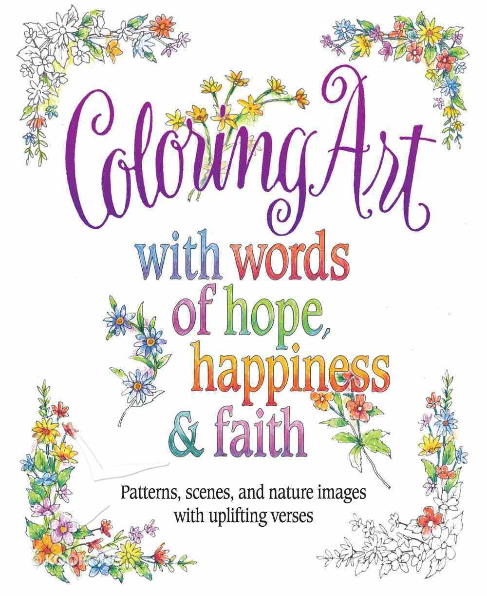 Coloring Art With Words of Hope, Happiness & Faith: Patterns, Scenes, and Nature Images With Uplifting Verses (Adult Coloring Books Series) Paperback