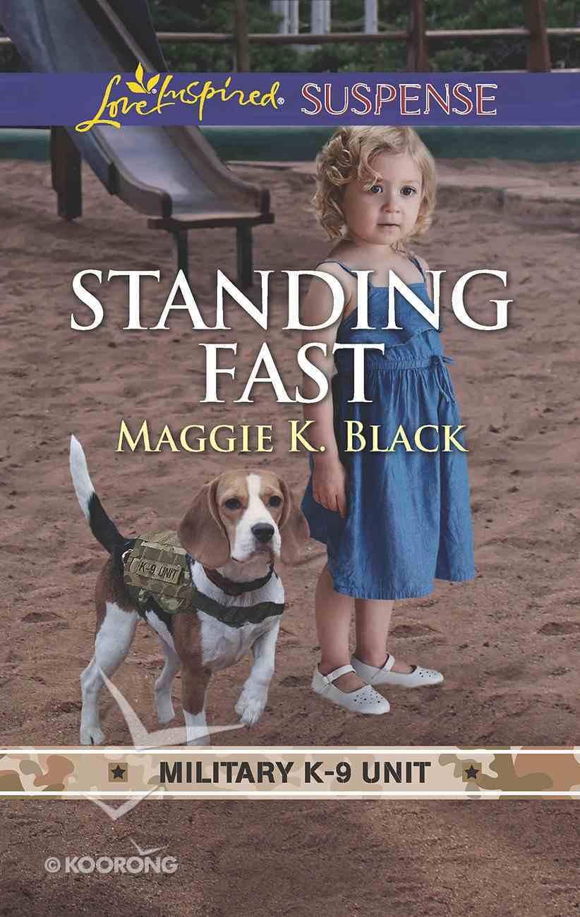 Standing Fast (Military K-9 Unit #04) (Love Inspired Suspense Series) Mass Market
