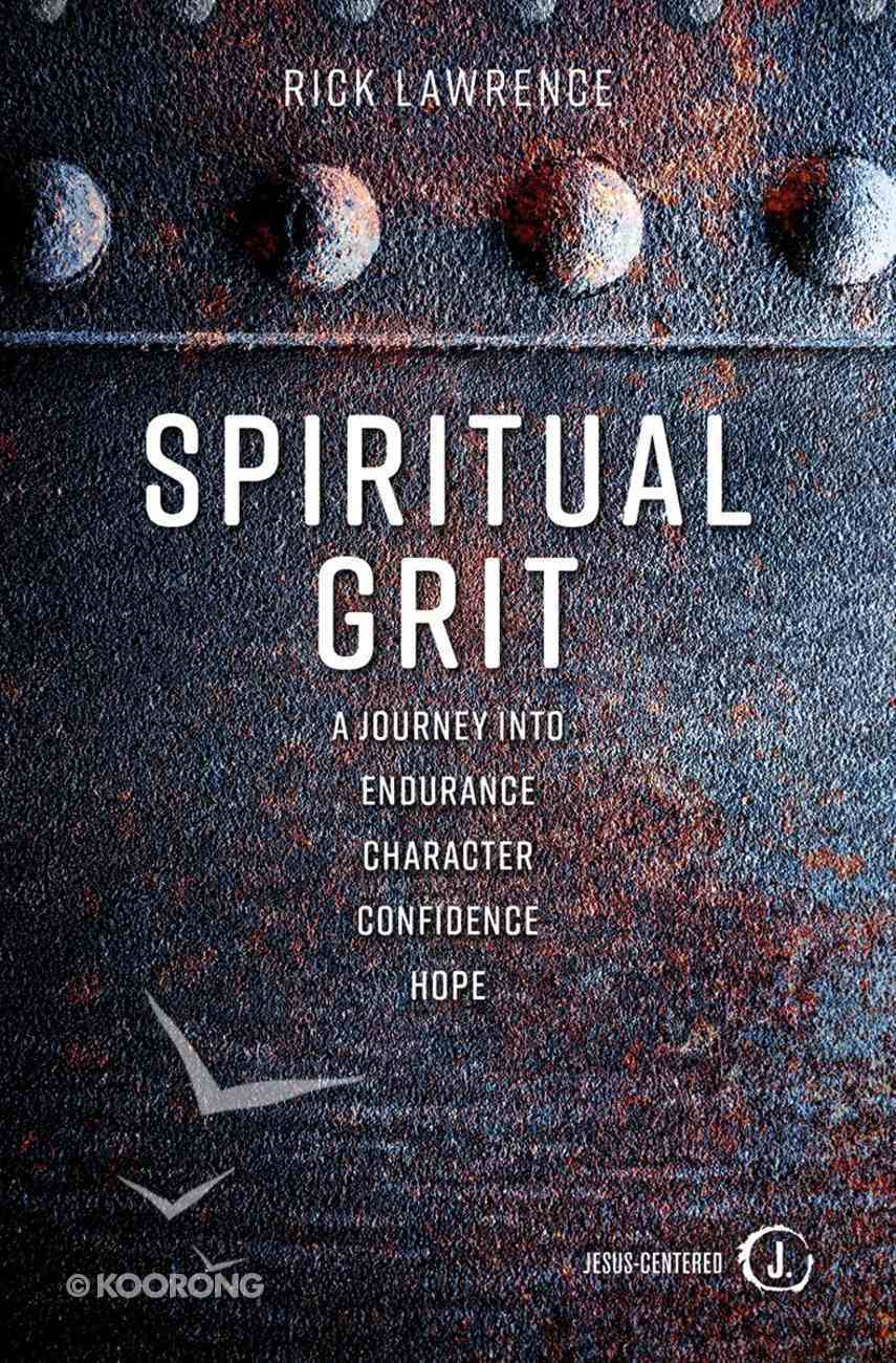 Spiritual Grit: A Journey Into Endurance. Character. Confidence. Hope. Paperback