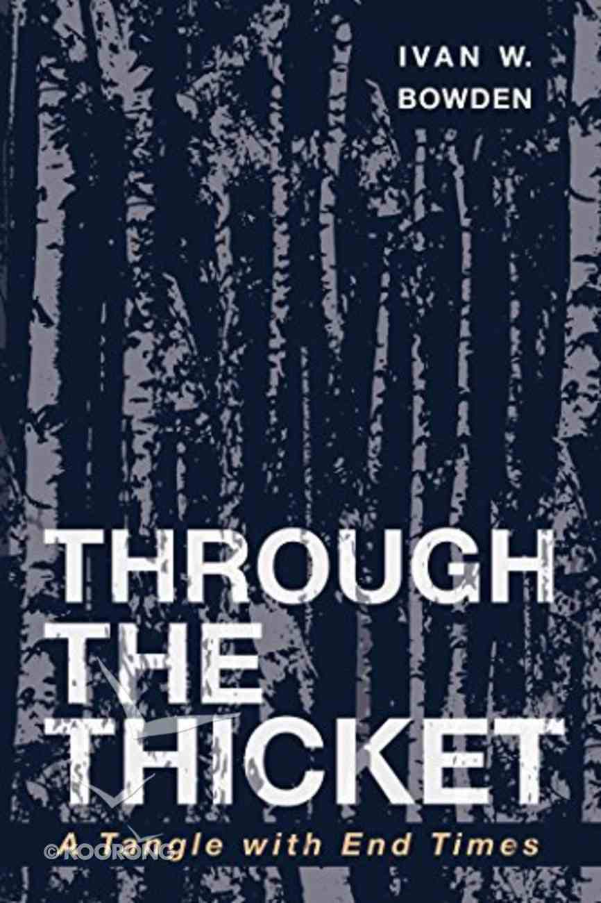 Through the Thicket: A Tangle With End Times Paperback