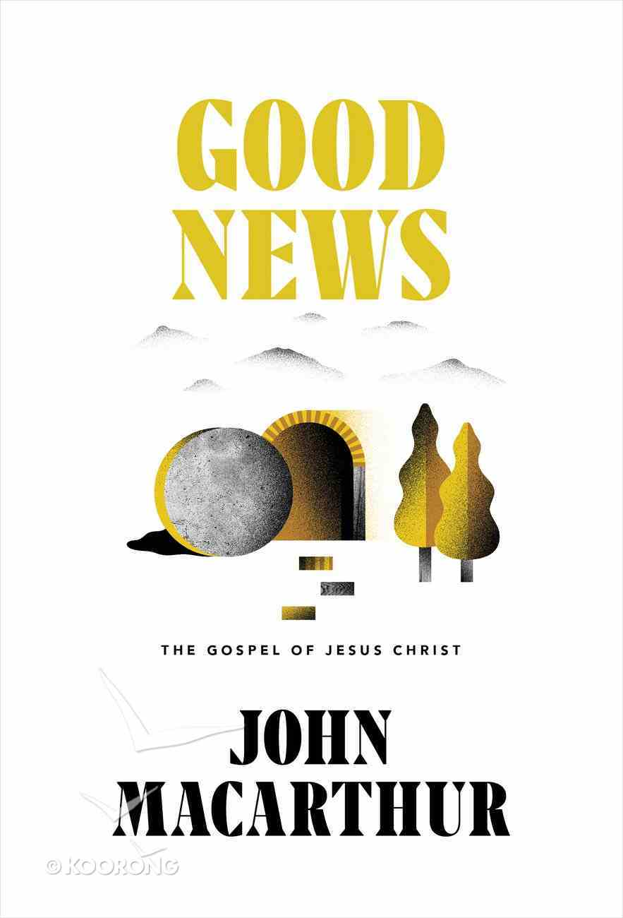 Good News: The Gospel of Jesus Christ Hardback