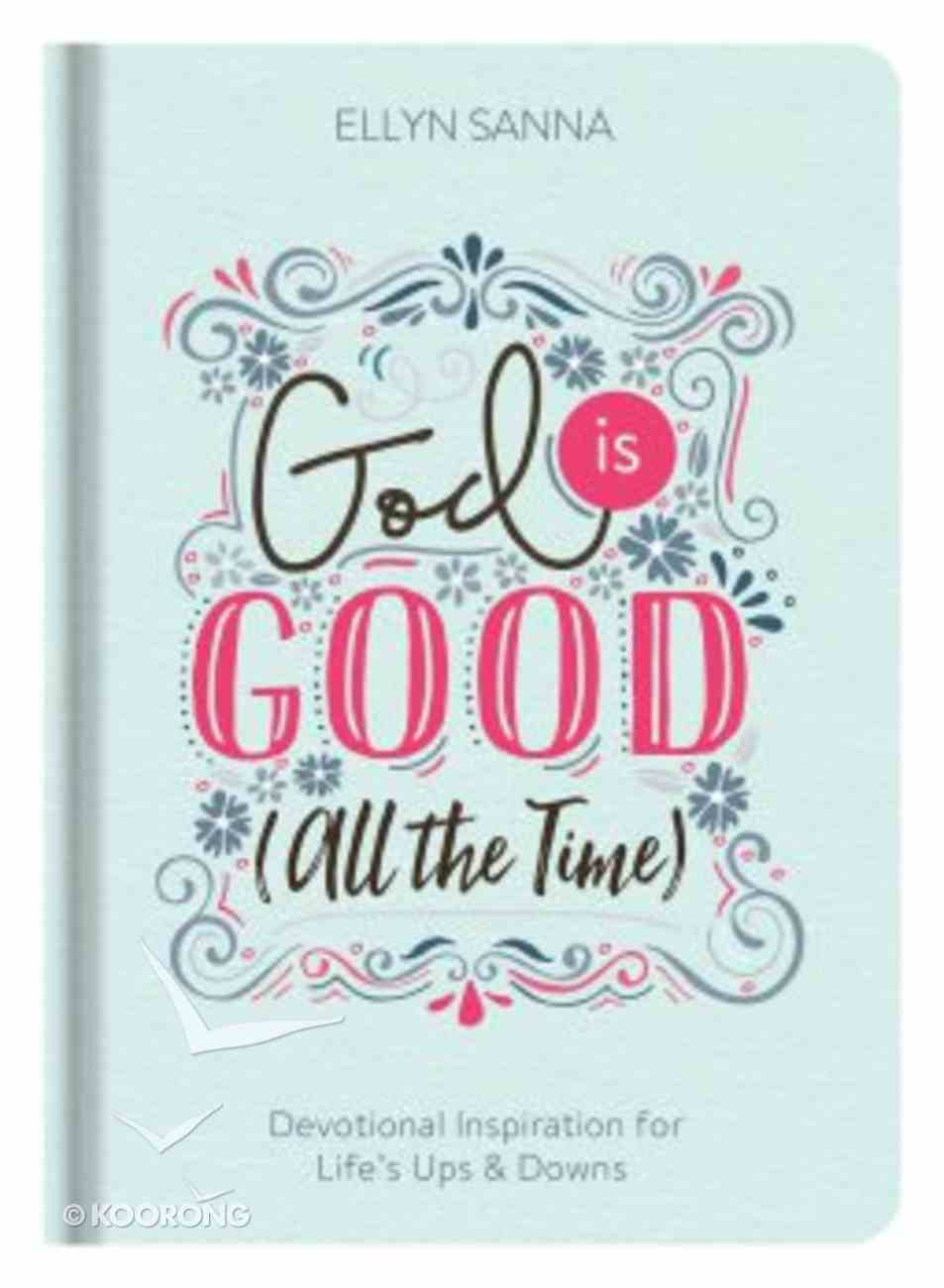 God is All: Devotional Inspiration For Life's Ups & Downs (All The Time) Hardback