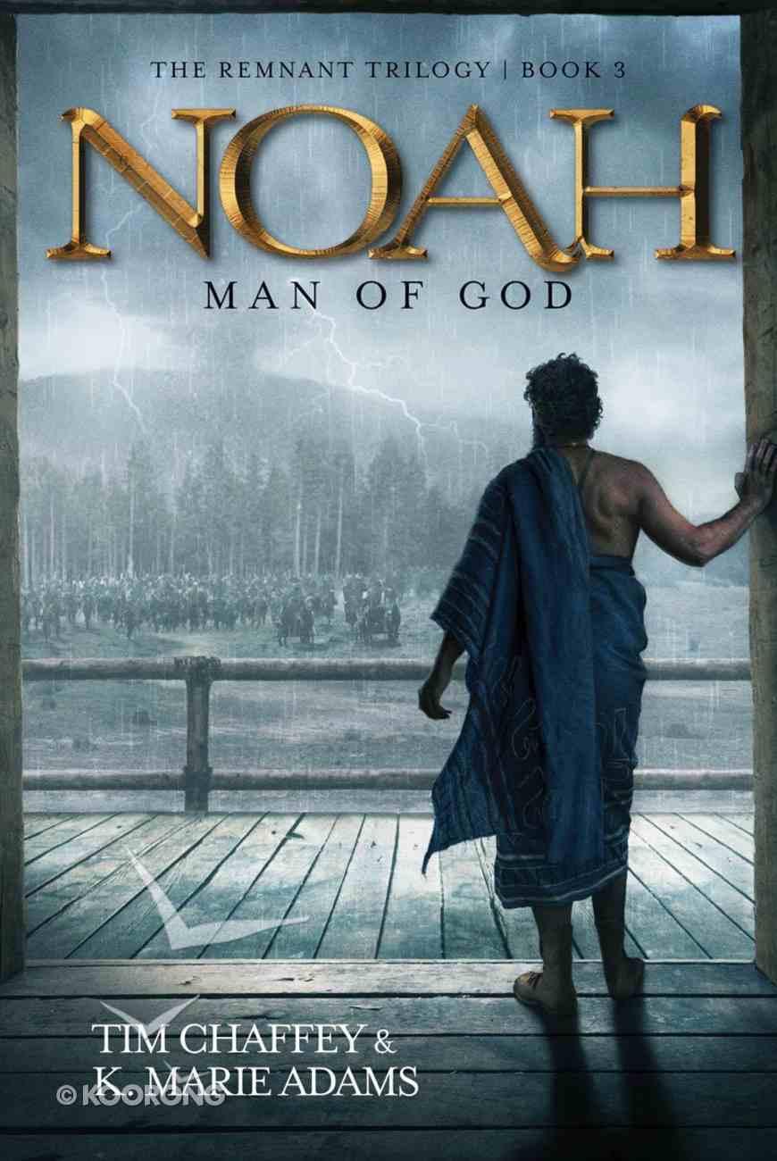Noah: Man of God (#03 in The Remnant Trilogy Series) Paperback