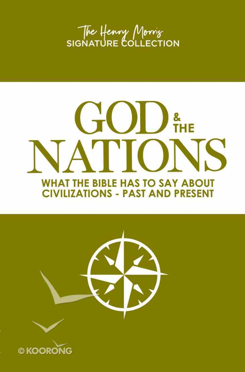 God & the Nations: What the Bible Has to Say About Civilizations - Past and Present (Henry Morris Signature Collection) Paperback