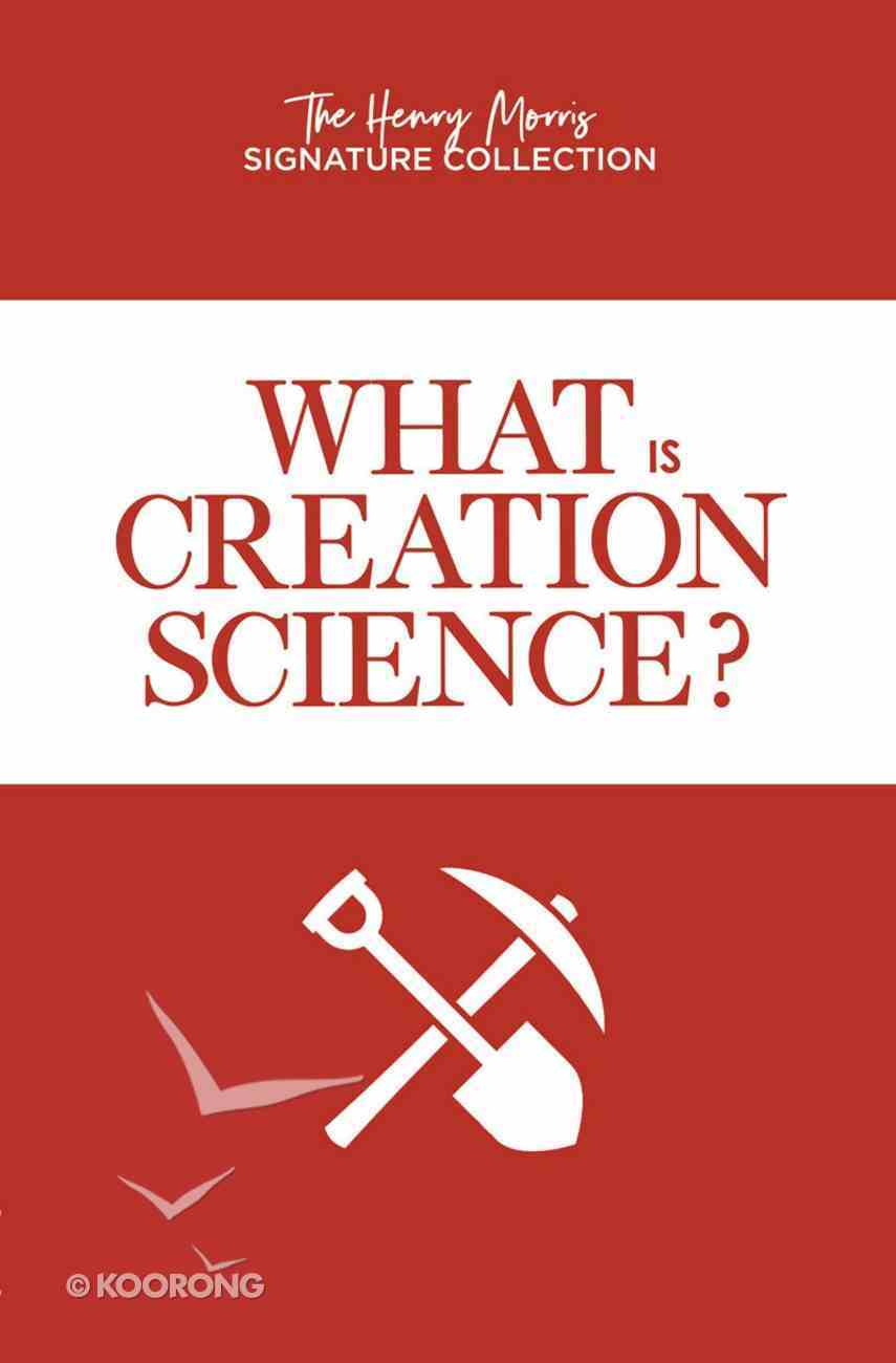 What is Creation Science? (Henry Morris Signature Collection) Paperback