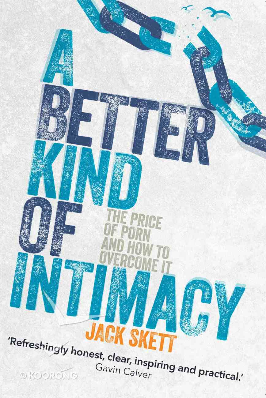 A Better Kind of Intimacy: The Price of Porn and How to Overcome It Paperback
