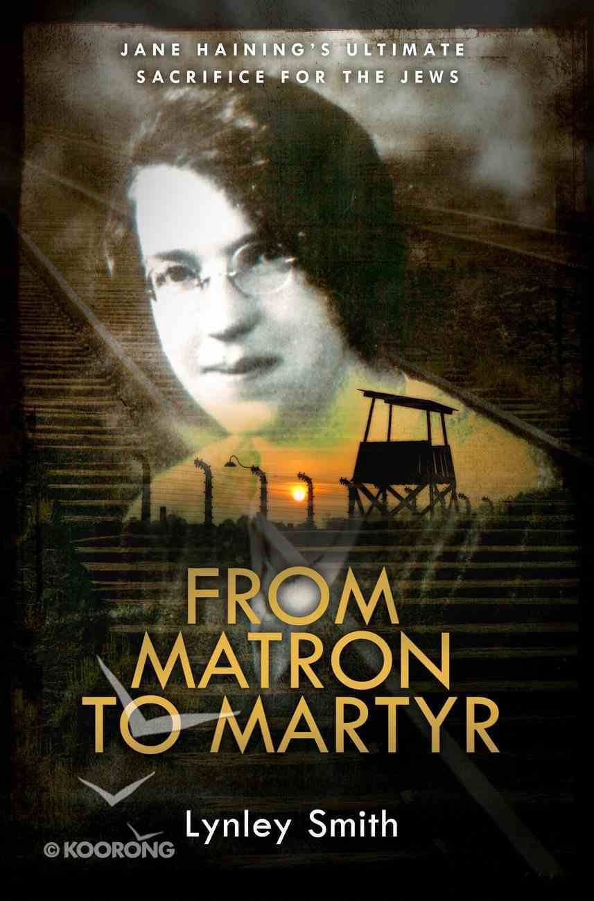 From Matron to Martyr: Jane Haining's Ultimate Sacrifice For the Jews Paperback