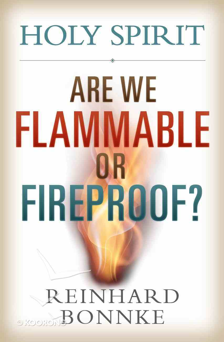 Holy Spirit: Are We Flammable Or Fireproof? Paperback