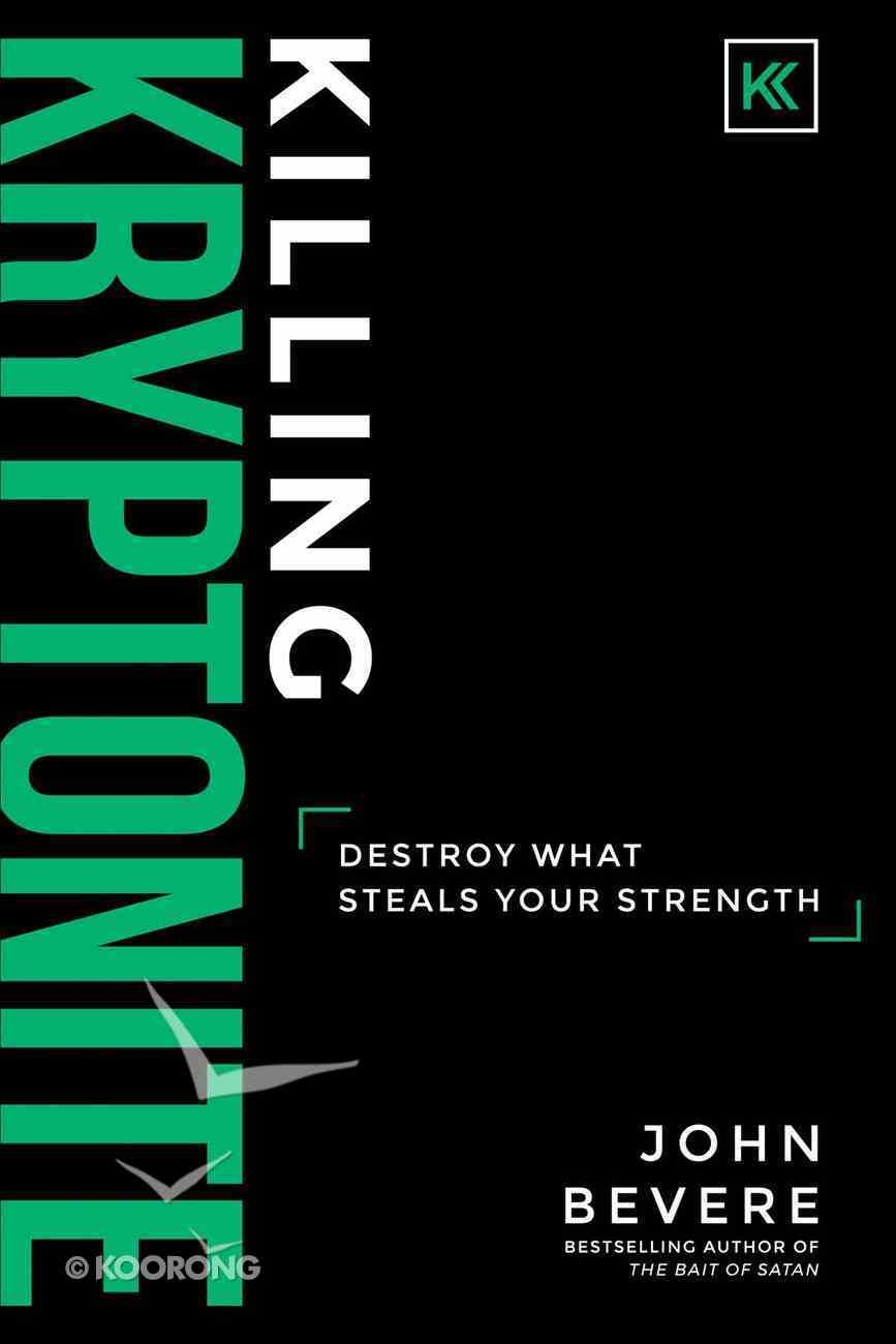 Killing Kryptonite: Destroy What Steals Your Strength Hardback