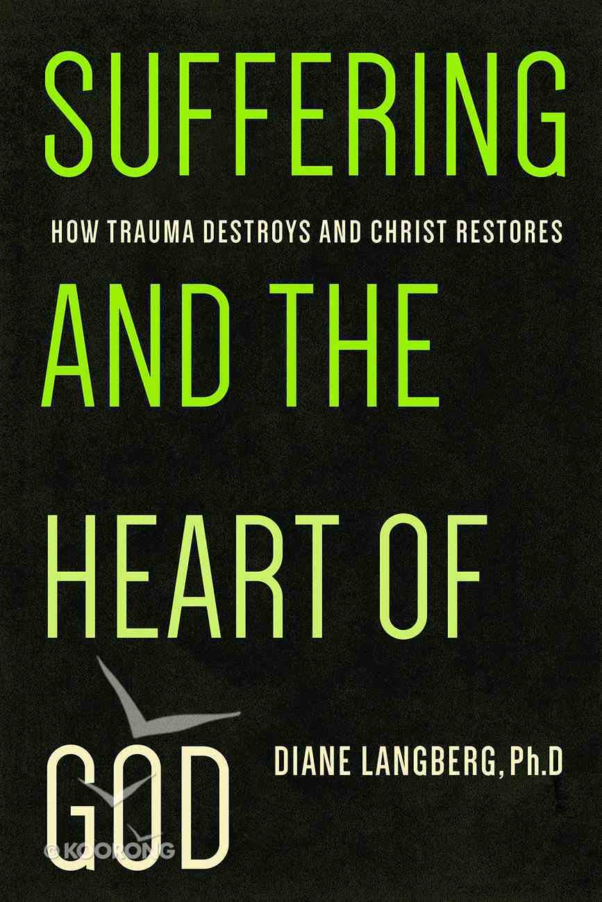Suffering and the Heart of God: How Trauma Destroys and Christ Restores Paperback