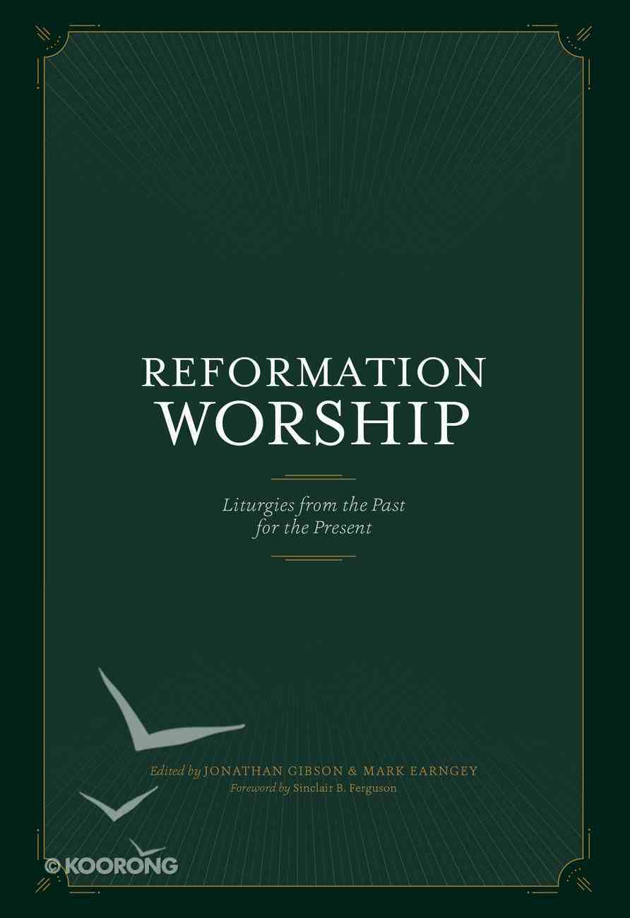 Reformation Worship: Select Liturgies From the Past For the Present Hardback