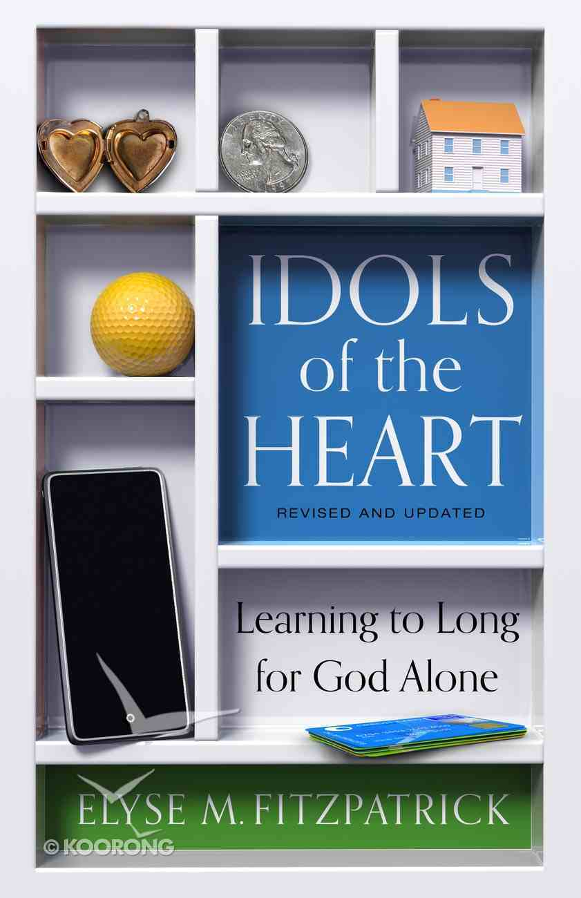Idols of the Heart: Learning to Long For God Alone (2nd Edition) Paperback