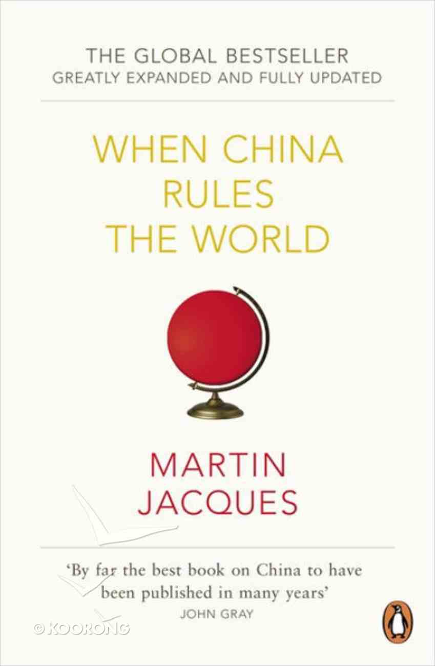 When China Rules the World: The End of the Western World and the Birth of a New Global Order Paperback