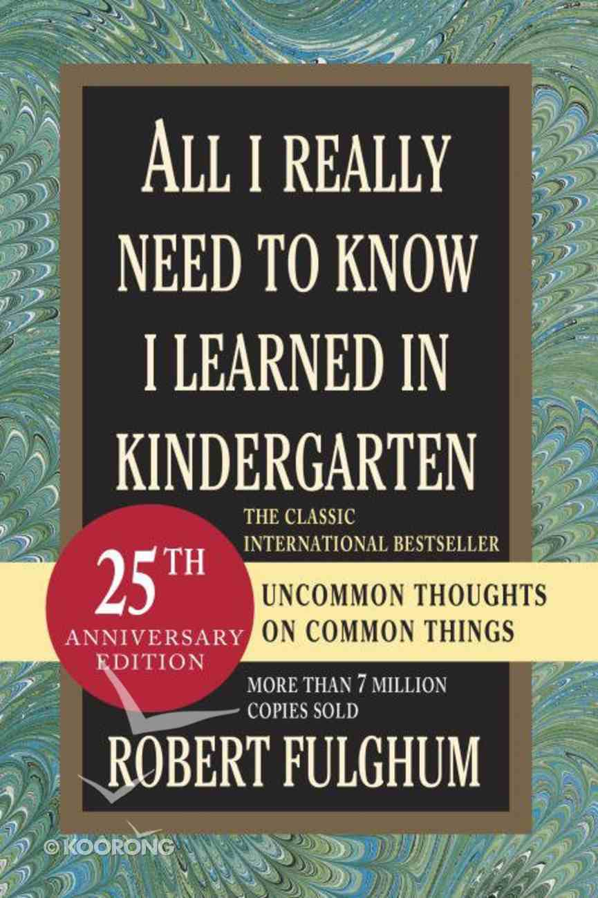 All I Really Need to Know I Learned in Kindergarten: Uncommon Thoughts on Common Things Paperback