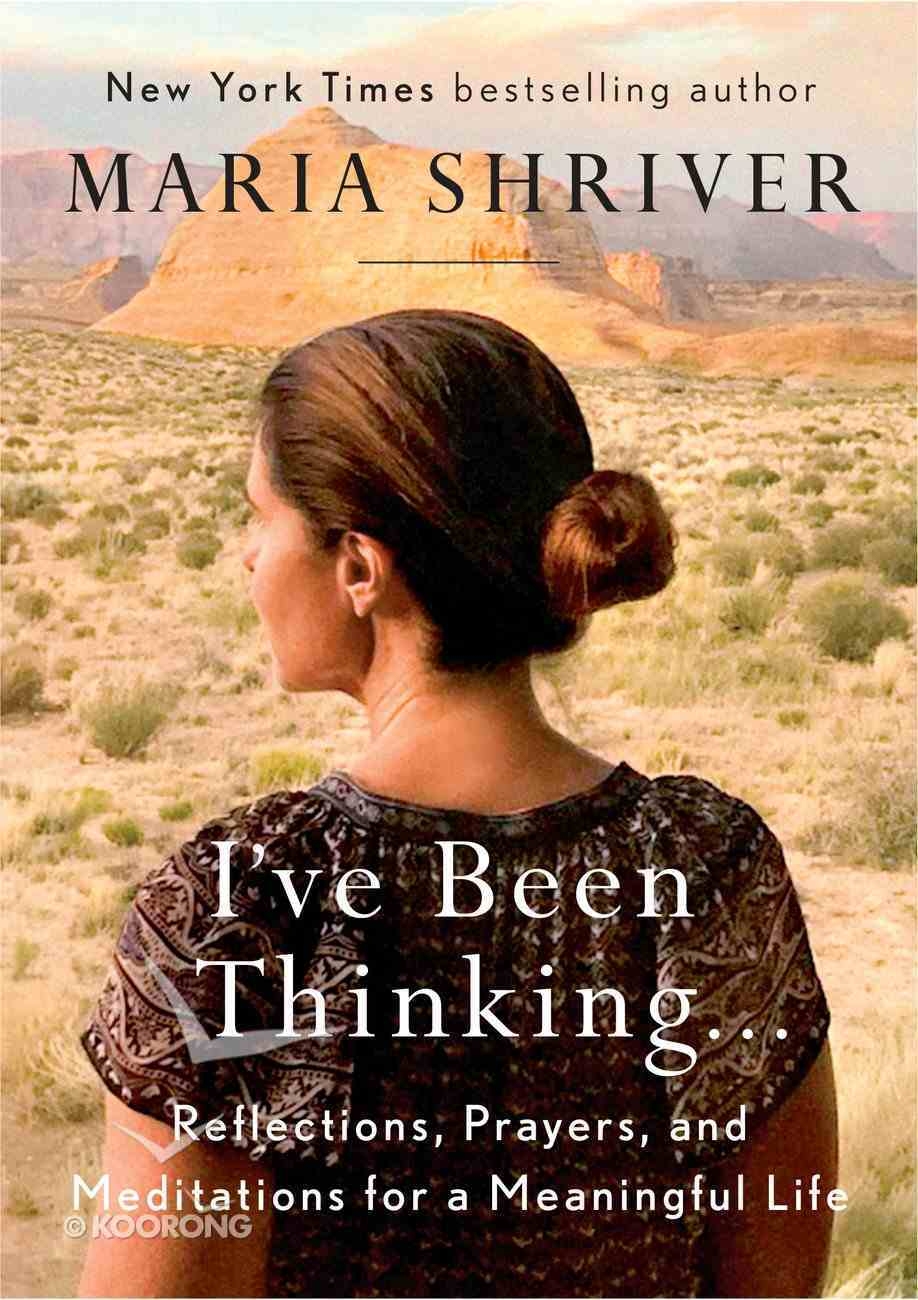 I've Been Thinking . . .: Reflections, Prayers, and Meditations For a Meaningful Life Hardback