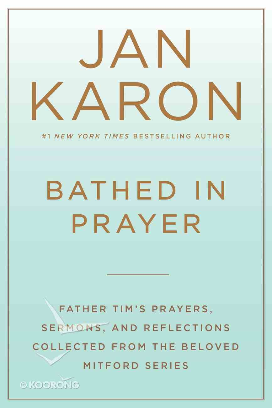 Bathed in Prayer - Father Tim's Prayers, Sermons and Reflections From the Mitford Series (Mitford Years Series) Hardback