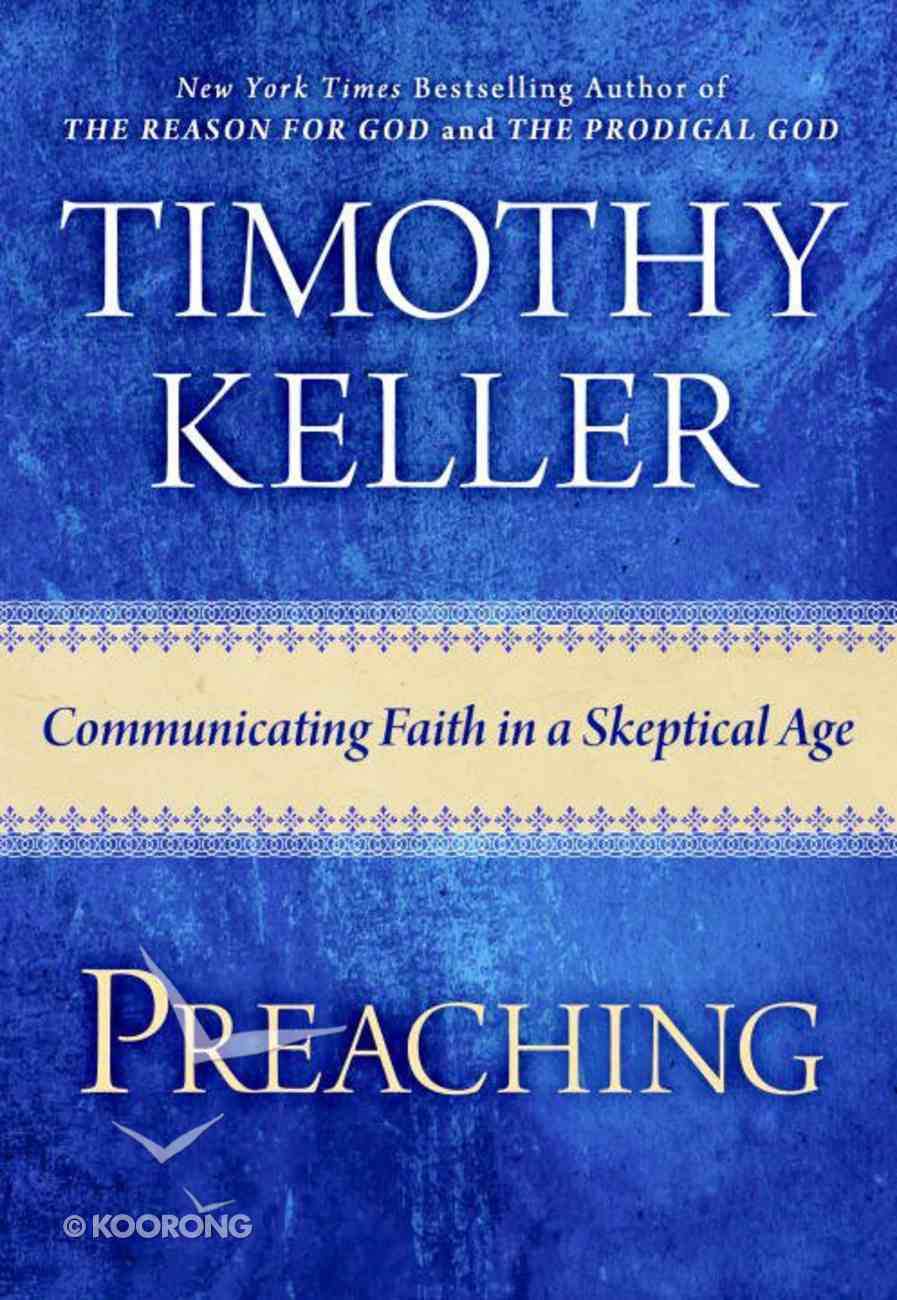 Preaching: Communicating Faith in An Age of Skepticism Hardback