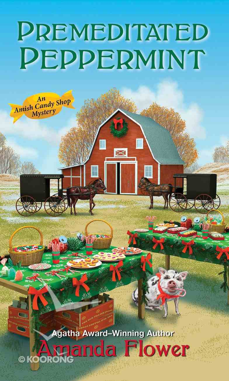 Premeditated Peppermint (#03 in Amish Candy Shop Mystery Series) Mass Market