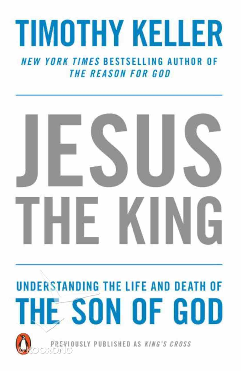 Jesus the King: Understanding the Life and Death of the Son of God Paperback