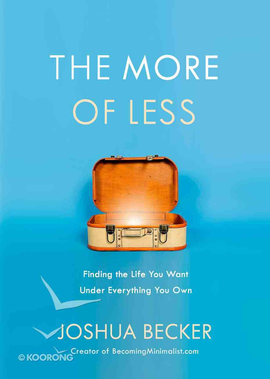 The More of Less: Finding the Life You Want Under Everything You Own Paperback