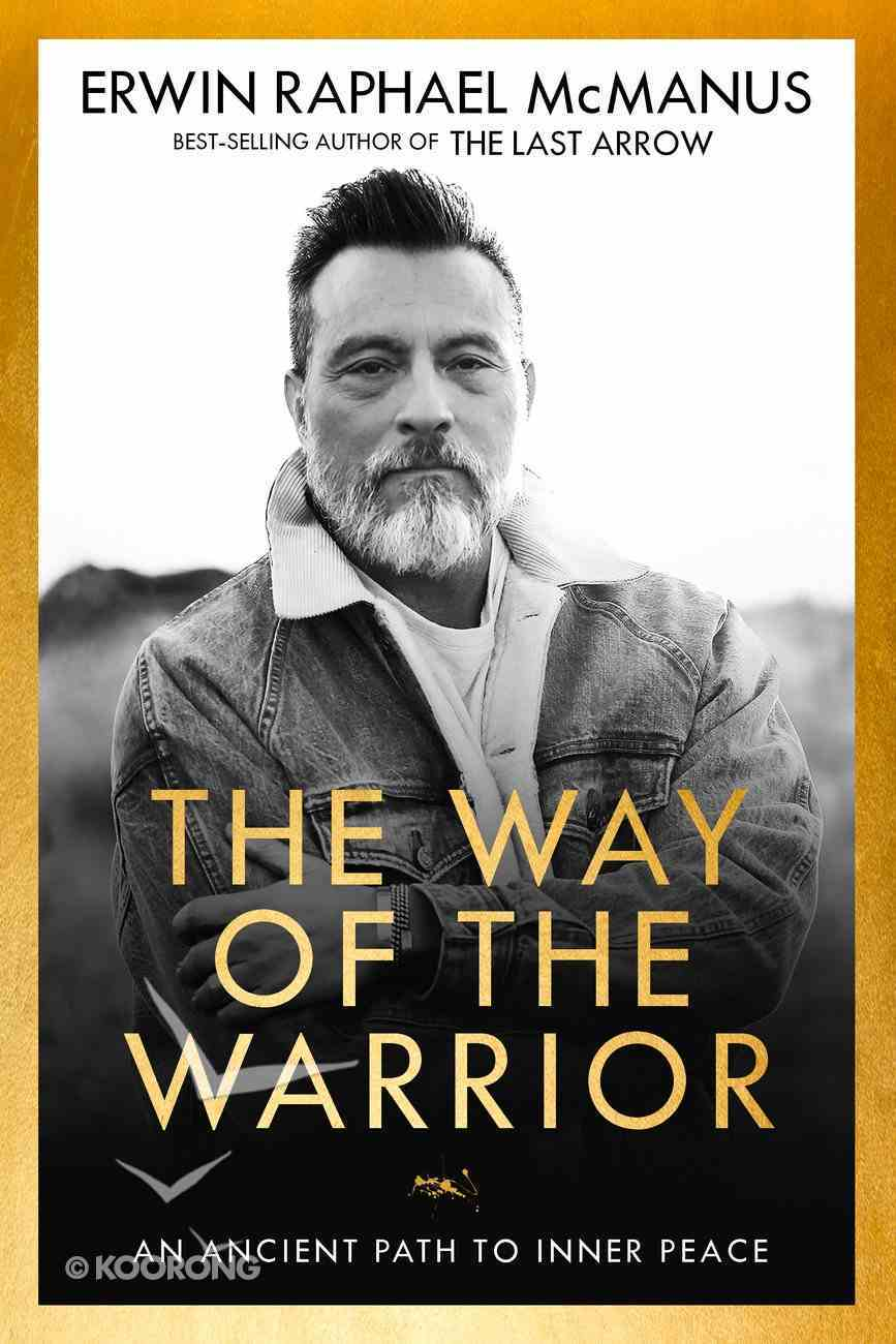 The Way of the Warrior: An Ancient Path From Darkness to Light Hardback