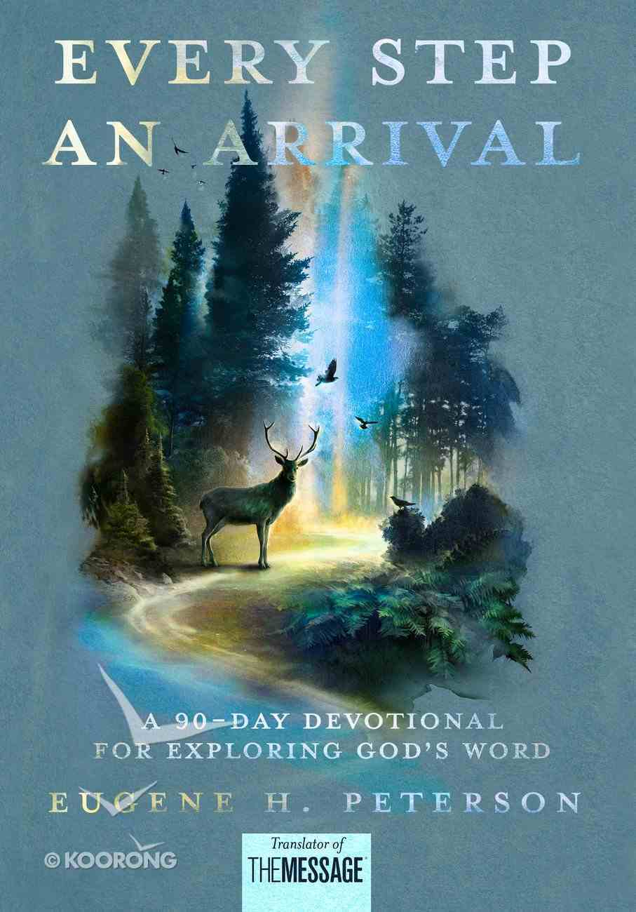Every Step An Arrival: A 90-Day Devotional For Exploring God's Word Hardback