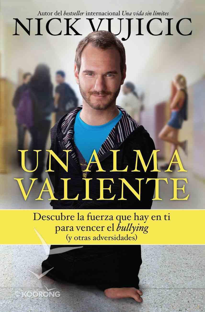 Alma Valiente, Un: Descubre La Fuerza Que Hay En Ti Para Vencer El Bullying (Stand Strong) Paperback
