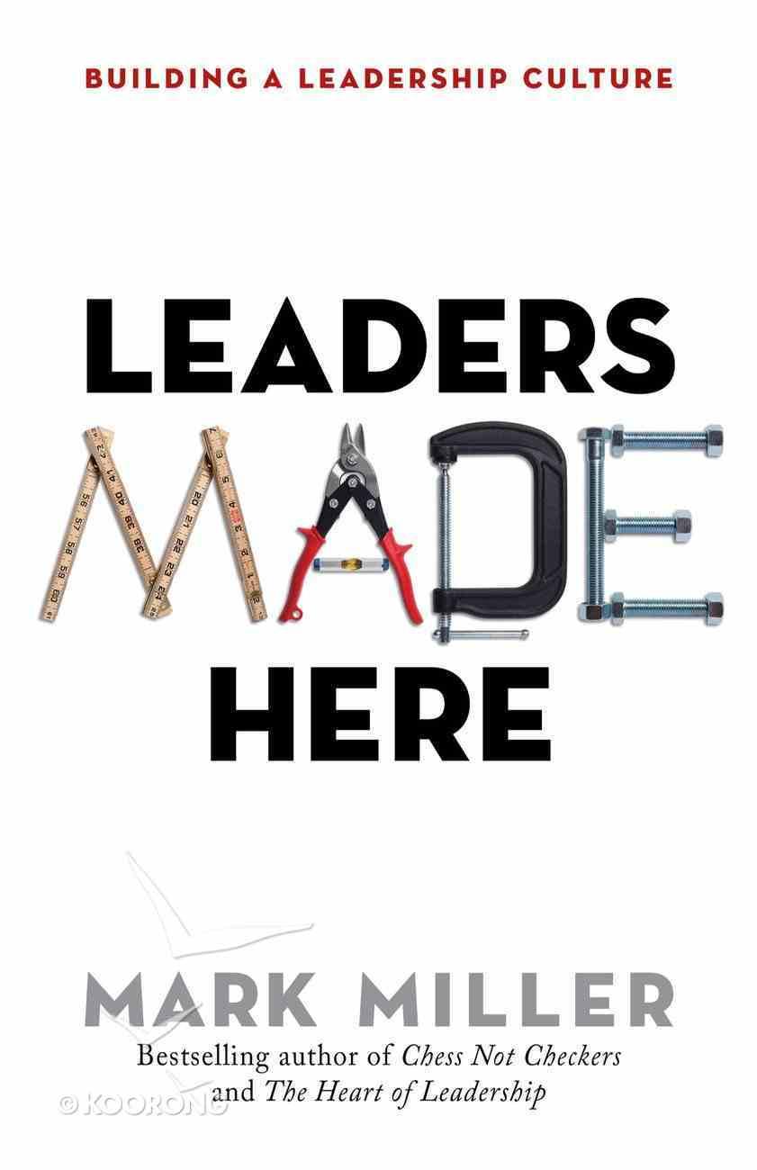 Leaders Made Here: Building a Leadership Culture Hardback
