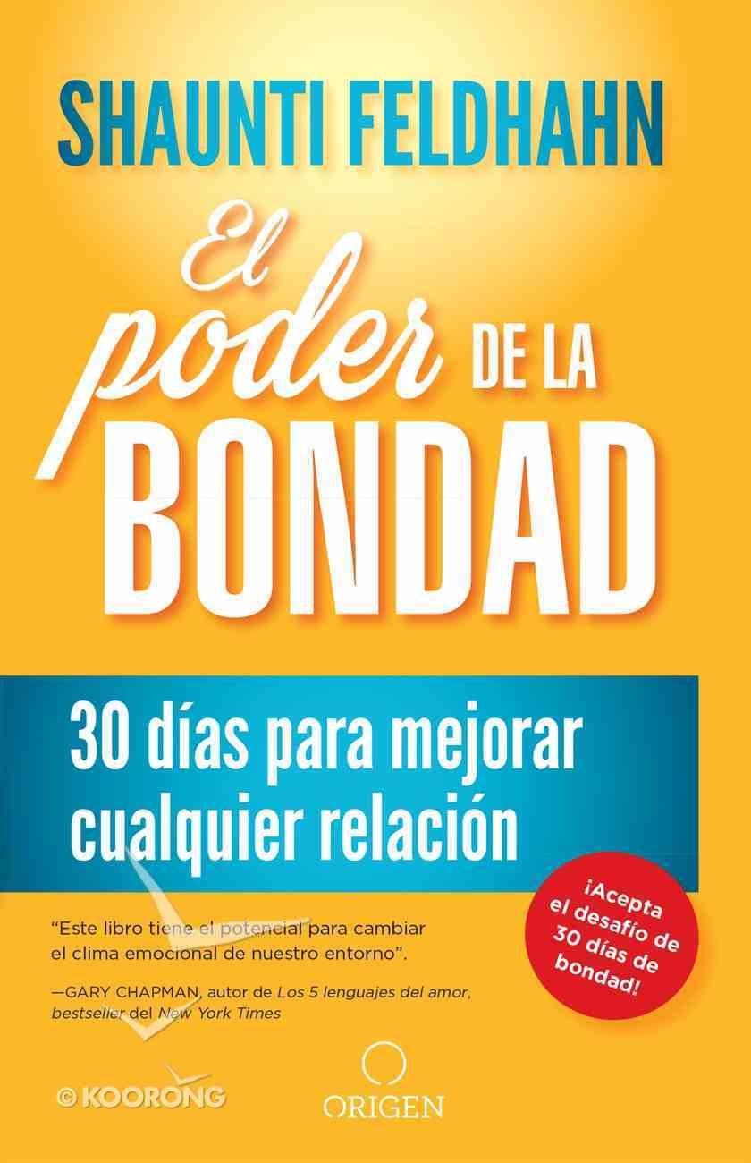 El Poder De La Bondad: 30 Dias Para Mejorar Cualquier Relacion (The Kindness Challenge) Paperback