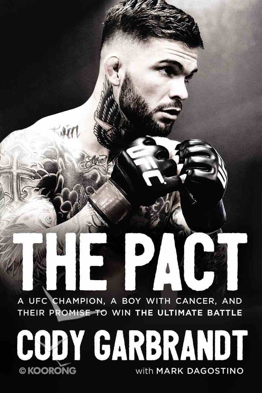 The Pact: A Ufc Champion, a Boy With Cancer, and Their Promise to Win the Ultimate Battle Hardback