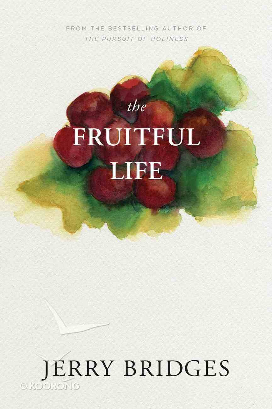 The Fruitful Life: The Overflow of God's Love Through You Paperback