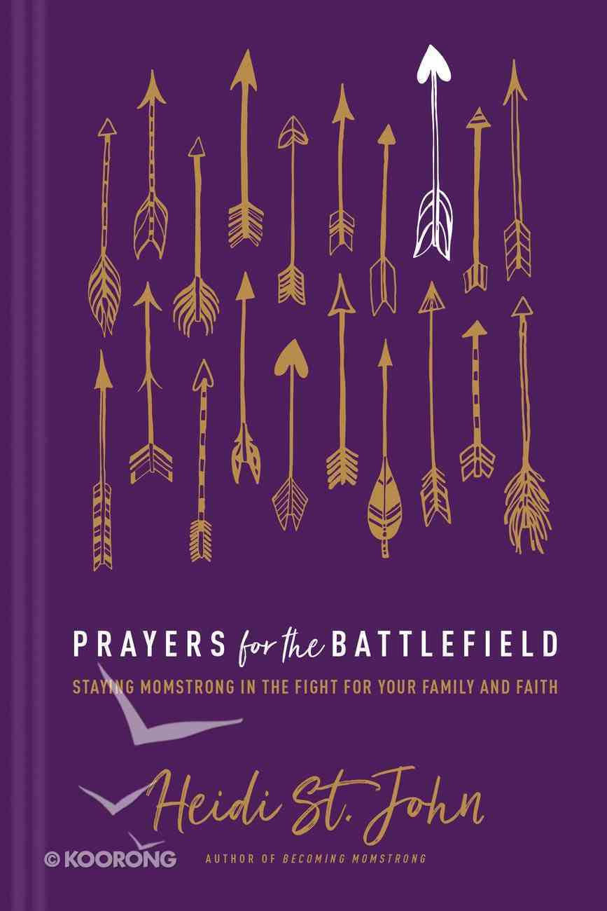 Prayers For the Battlefield: Staying Momstrong in the Fight For Your Family and Faith Hardback