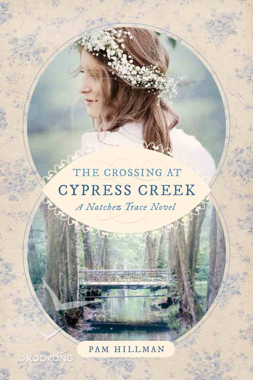 The Crossing At Cypress Creek (Natchez Trace Novel Series) Paperback