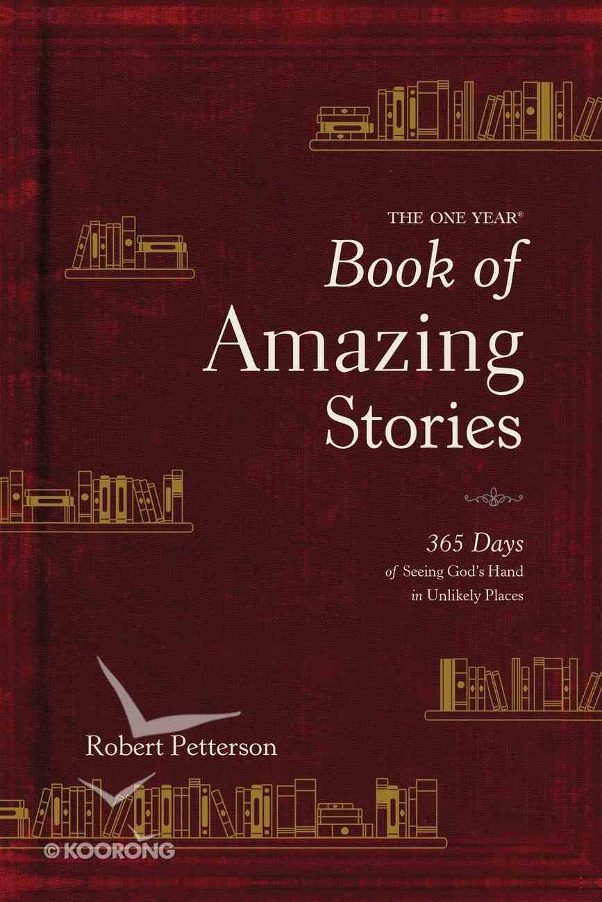The One Year Book of Amazing Stories: 365 Days of Seeing God's Hand in Unlikely Places Hardback