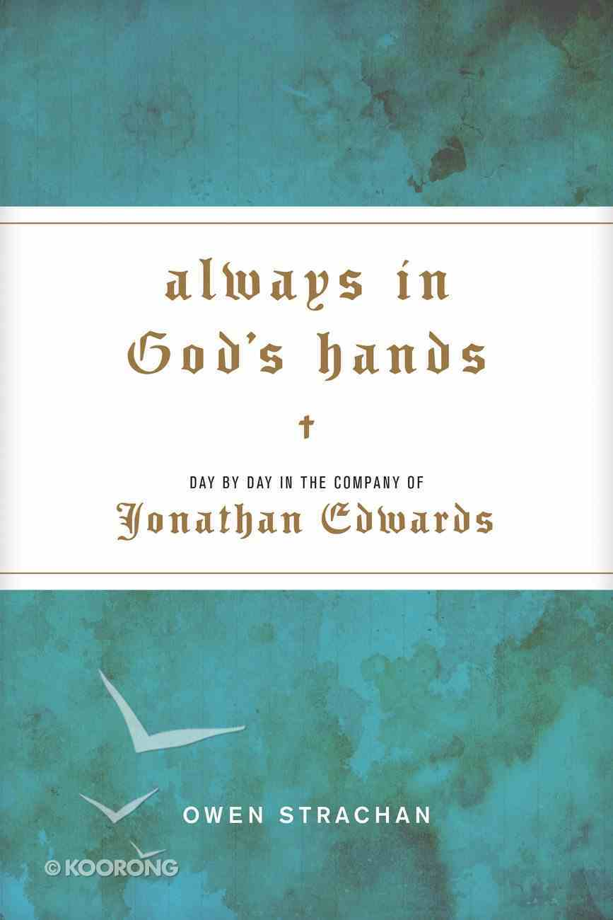 Always in God's Hands: Day By Day in the Company of Jonathan Edwards Hardback