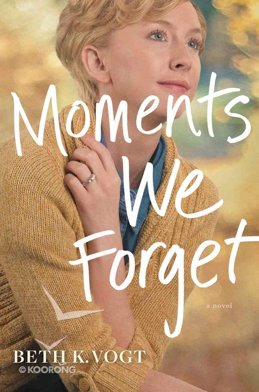 Moments We Forget Hardback