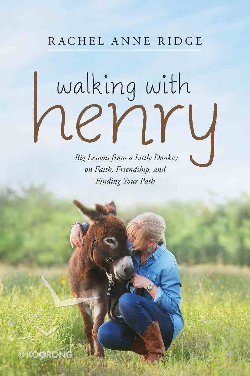 Walking With Henry: Big Lessons From a Little Donkey on Faith, Friendship, and Finding Your Path Hardback