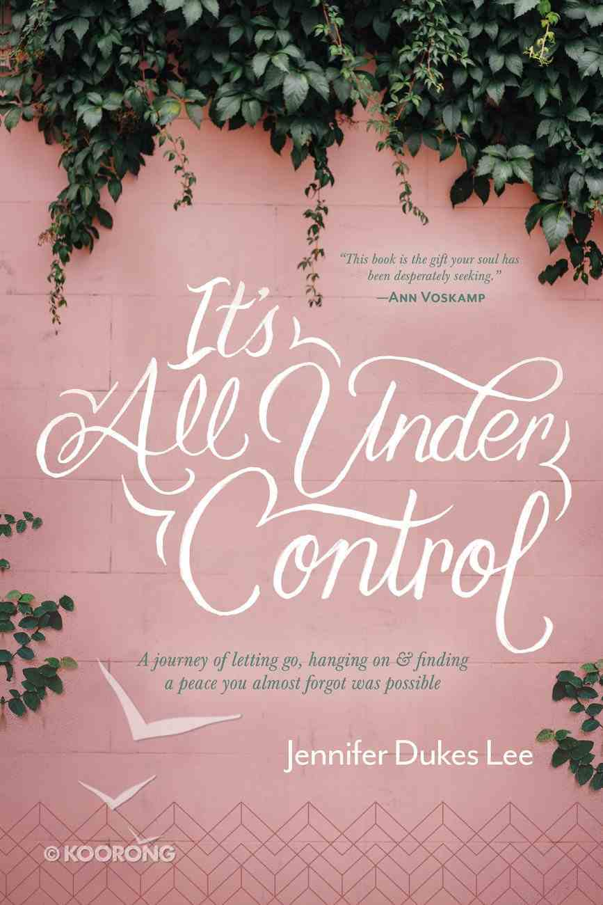 It's All Under Control: A Journey of Letting Go, Hanging On, and Finding a Peace You Almost Forgot Was Possible Hardback