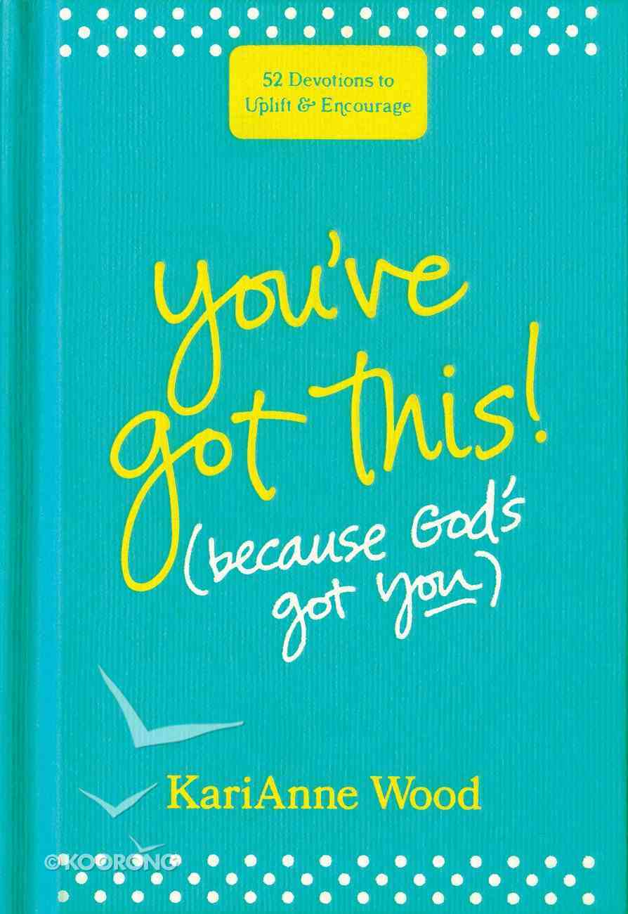 You've Got This: 52 Devotions to Uplift and Encourage (Because God's Got You) Hardback