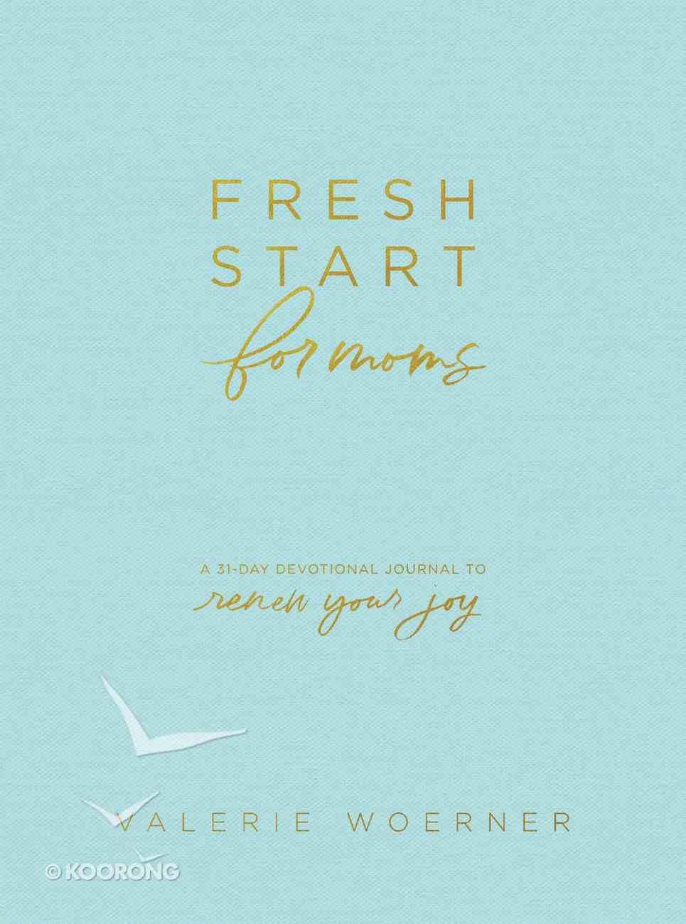 Fresh Start For Moms: A 31-Day Devotional Journal to Renew Your Joy Hardback