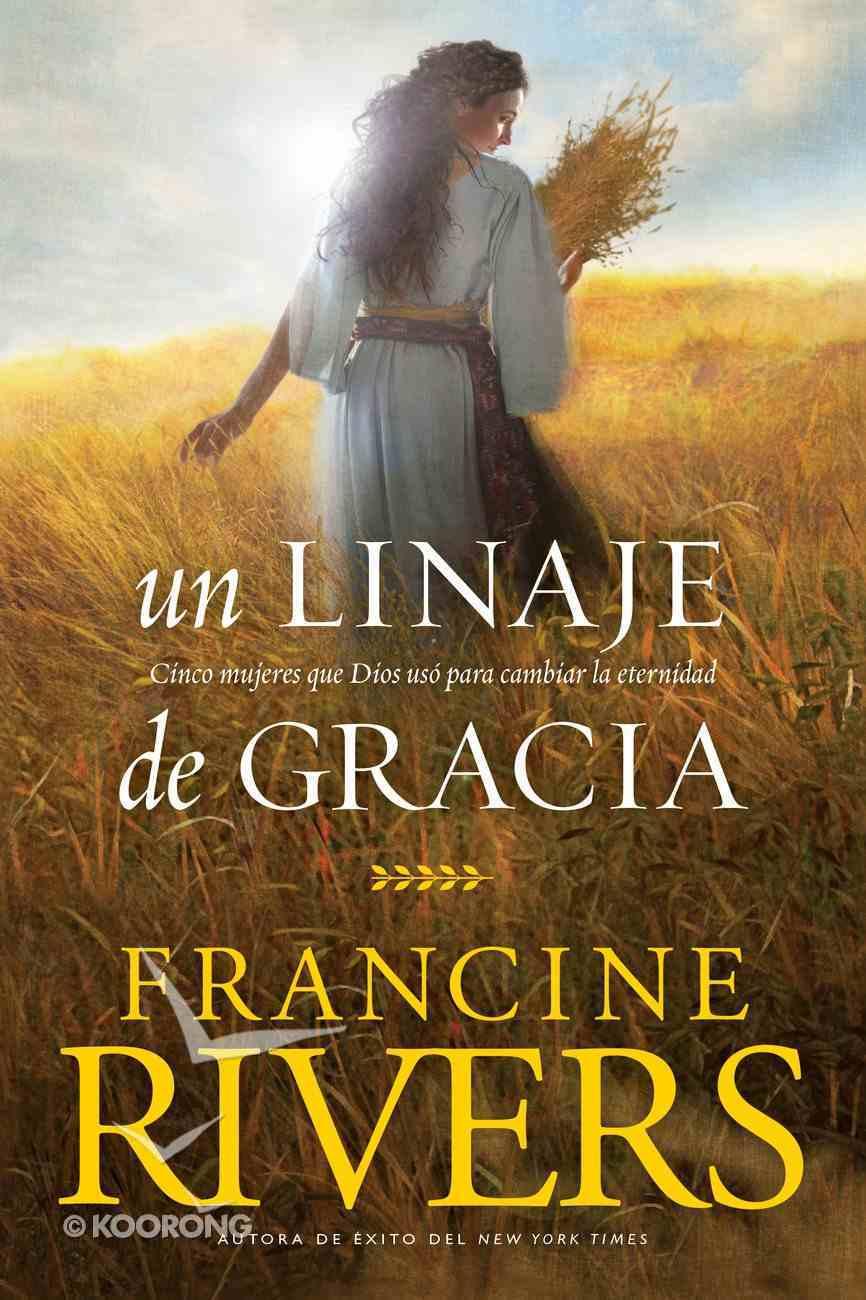 Linaje De Gracia, Un: Cinco Historias De Mujeres Que Dios Uso Para Cambiar La Eternidad Paperback